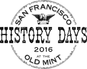 San Francisco History Days March 5-6, 2016 at The Old Mint